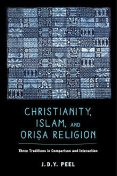 Christianity, Islam, and Orisa-Religion, J.D. Y. Peel