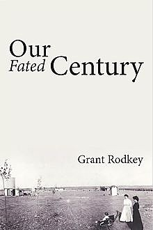 Our Fated Century, Grant V. Rodkey