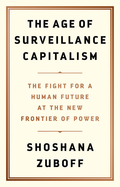 The Age of Surveillance Capitalism, Shoshana Zuboff