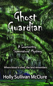 Ghost Guardian, Holly Sullivan McClure