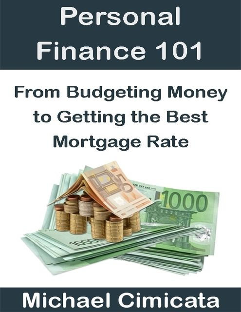 Personal Finance 101: From Budgeting Money to Getting the Best Mortgage Rate, Michael Cimicata