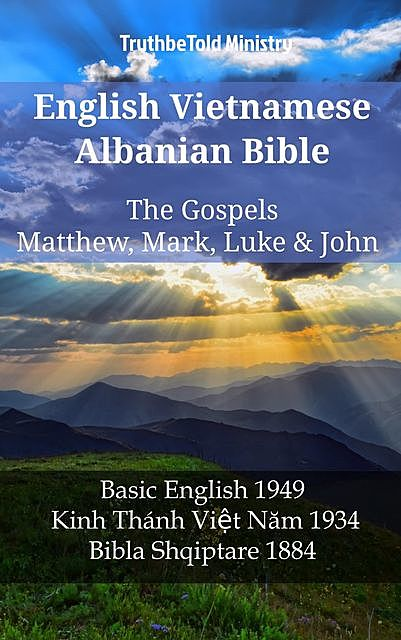 English Vietnamese Albanian Bible – The Gospels – Matthew, Mark, Luke & John, TruthBeTold Ministry