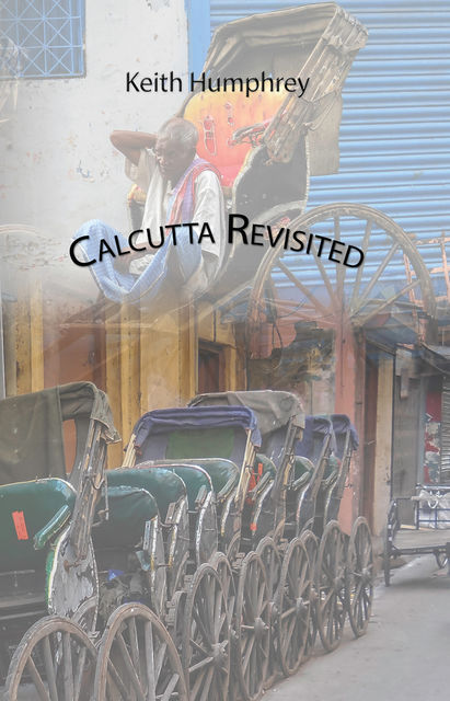 Calcutta Revisited, Keith Humphrey