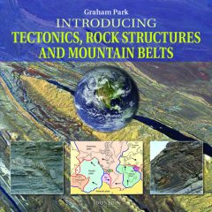 Introducing Tectonics, Rock Structures and Mountain Belts, Graham Park