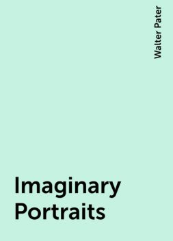 Imaginary Portraits, Walter Pater