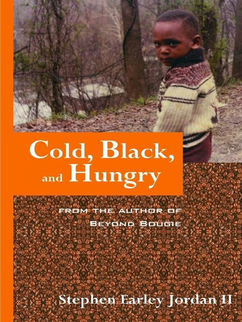 Cold, Black, and Hungry: From the Author of Beyond Bougie, Stephen Earley Jordan II