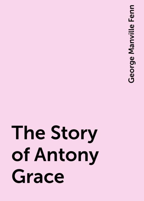 The Story of Antony Grace, George Manville Fenn