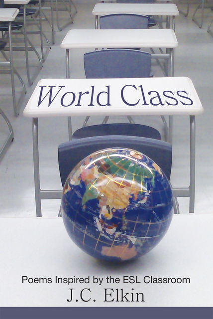 World Class: Poems Inspired by the E.S.L. Classroom, J.C.Elkin