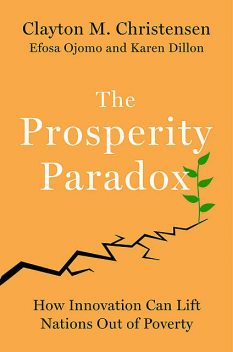 The Prosperity Paradox, Clayton Christensen, Karen Dillon, Efosa Ojomo