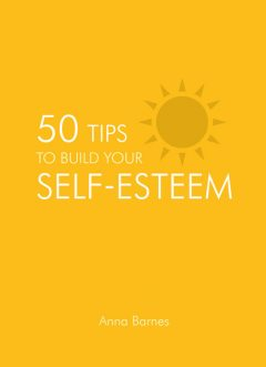 50 Tips to Build Your Self-esteem, Anna Barnes
