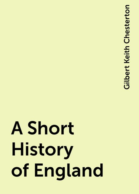 A Short History of England, Gilbert Keith Chesterton