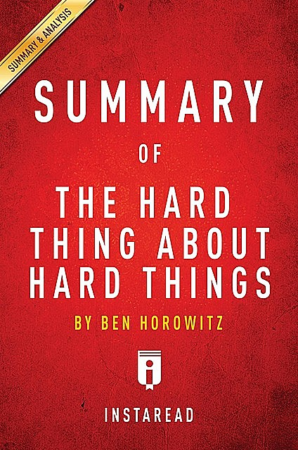 Summary of The Hard Thing About Hard Things, Instaread Summaries