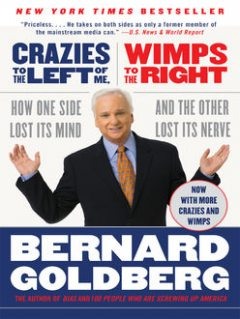 Crazies to the Left of Me, Wimps to the Right, Bernard Goldberg