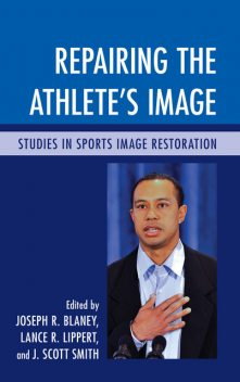 Repairing the Athlete's Image, Edited by Joseph R. Blaney, J. Scott Smith, Lance Lippert