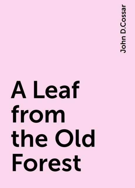 A Leaf from the Old Forest, John D.Cossar