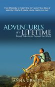 Adventures of a Lifetime: Travel Tales from Around the World, Janna Graber