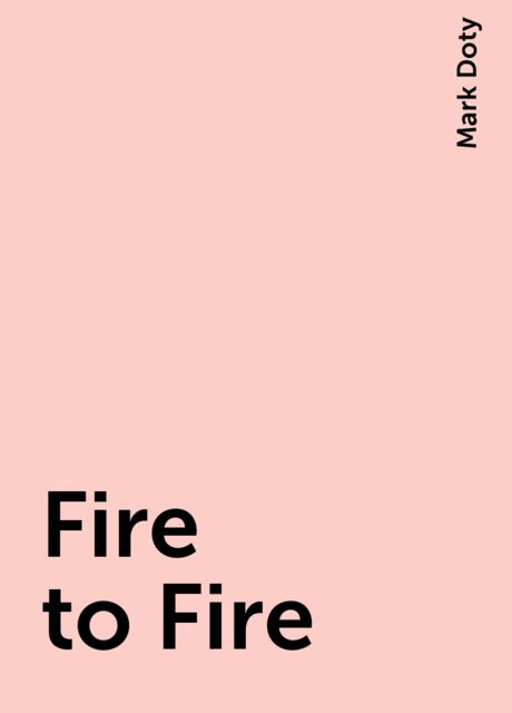 Fire to Fire, Mark Doty