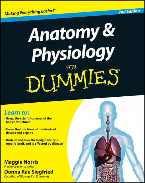 Anatomy & Physiology For Dummies, 2nd Edition, Donna Rae Siegfried, Maggie Norris