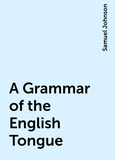 A Grammar of the English Tongue, Samuel Johnson
