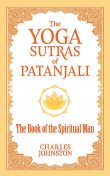 The Yoga Sutras Of Patanjali - The Book Of The Spiritual Man, Patañjali