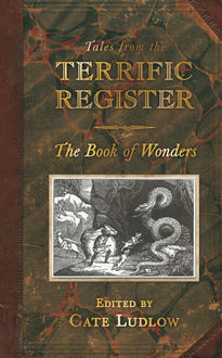 Tales from the Terrific Register: The Book of Wonders, Cate Ludlow