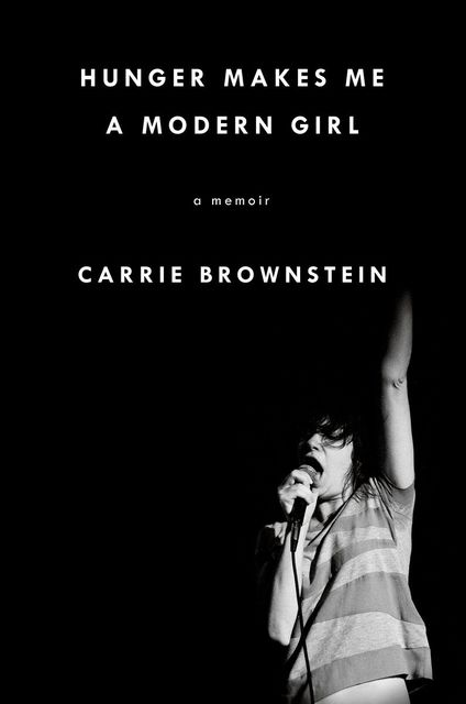 Hunger Makes Me a Modern Girl, Carrie Brownstein