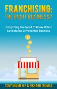Franchising: The Right Business Choice, Tony Neumeyer, Richard Thomas