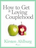 How to Get a Loving Couplehood, Kirsten Ahlburg