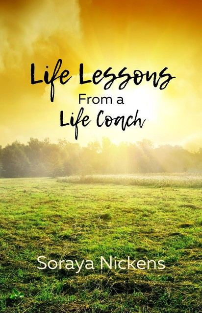 Life Lessons From a Life Coach, Soraya Nickens