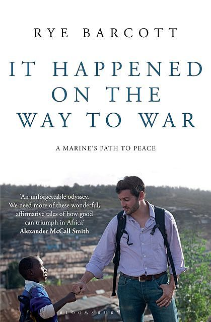 It Happened on the Way to War, Rye Barcott