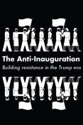 The Anti-Inauguration, Naomi Klein, Owen Jones, Jeremy Scahill, Keeanga-Yamahtta Taylor, Anand Gopal