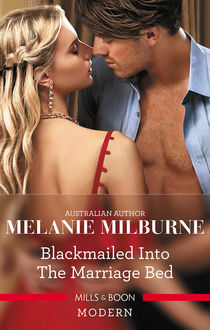 Blackmailed Into The Marriage Bed, MELANIE MILBURNE