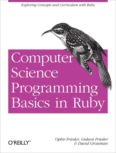 Computer Science Programming Basics with Ruby, Grossman, David Grossman, Gideon Frieder, Ophir Frieder