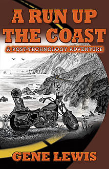 A RUN UP THE COAST: A Post-Technology Adventure, Gene Lewis