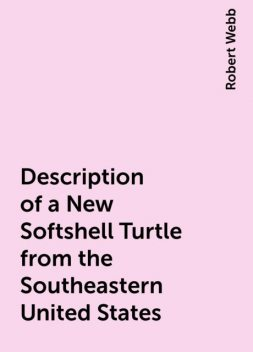 Description of a New Softshell Turtle from the Southeastern United States, Robert Webb