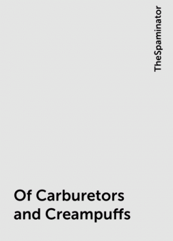 Of Carburetors and Creampuffs, TheSpaminator
