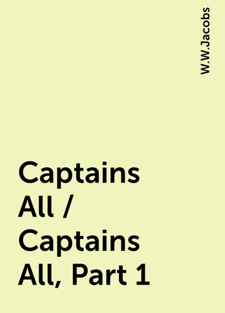 Captains All / Captains All, Part 1, W.W.Jacobs