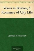 Venus in Boston; / A Romance of City Life, George Thompson