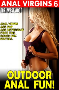 Outdoor Anal Fun : Anal Virgins 6 (Anal Virgin Age Gap Age Difference First Time Rough Sex Erotica), Tori Westwood
