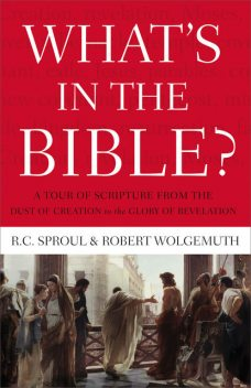 What's in the Bible, R.C.Sproul, Robert Wolgemuth