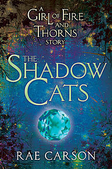 The Shadow Cats, Rae Carson
