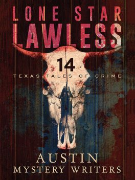 Lone Star Lawless: 14 Texas Tales of Crime, George Kaye, Gale Albright