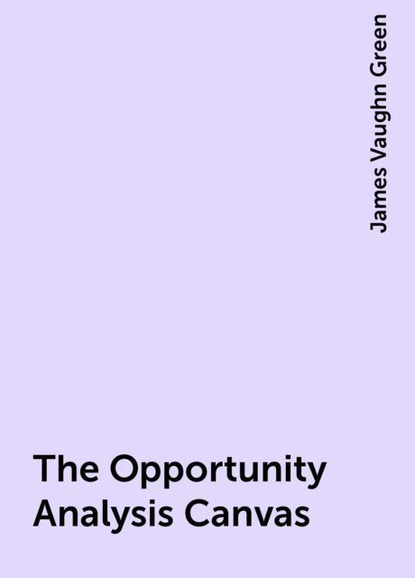 The Opportunity Analysis Canvas, James Vaughn Green