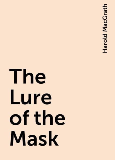 The Lure of the Mask, Harold MacGrath