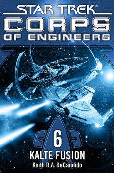 Star Trek – Corps of Engineers 06: Kalte Fusion, Keith R.A.DeCandido