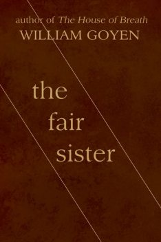 The Fair Sister, William Goyen