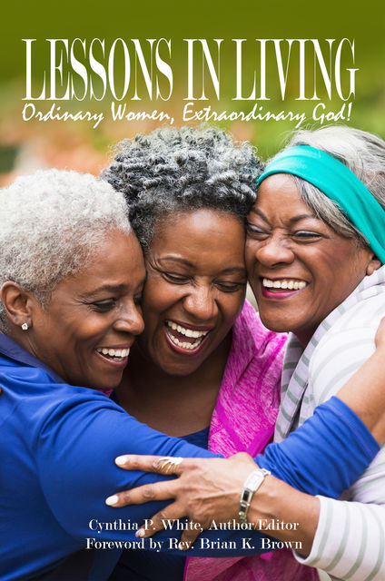Lessons in Living: Ordinary Women, Extraordinary God, Cynthia White