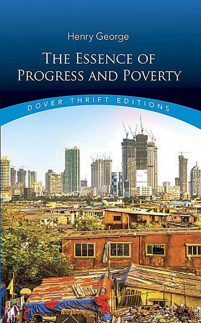 The Essence of Progress and Poverty, Henry George
