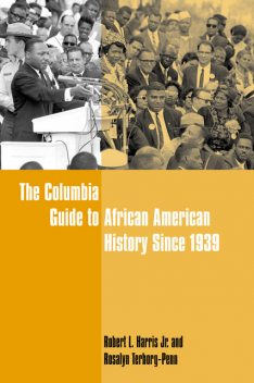 The Columbia Guide to African American History Since 1939, Edited by Robert L. Harris, Jr. Terborg-Penn, Rosalyn Terborg-Penn