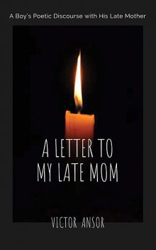 A LETTER TO MY LATE MOM, Victor Ansor